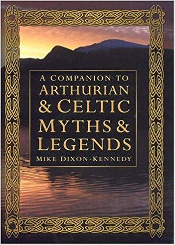 Companion to Arthurian and Celtic Myths and Legend by Mike Dixon-Kennedy