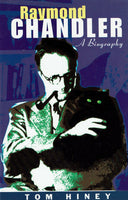 Raymond Chandler: A Biography by Tom Hiney FIRST EDITION