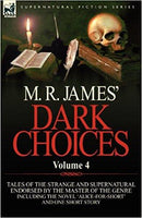 M. R. James' Dark Choices: Volume 4-A Selection of Fine Tales of the Strange and Supernatural Endorsed by the Master of the Genre; Including the novel 'Alive for Short' and one short story