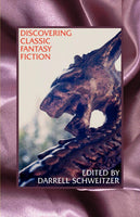Discovering Classic Fantasy Fiction: Essays on the Antecedents of Fantastic Literature by Darrell Schweitzer (ed)