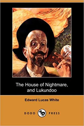 The House of Nightmare, and Lukundoo by Edward Lucas White