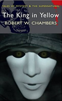The King in Yellow by Robert Chambers [Tales of mystery & The Supernatural]