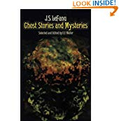 Ghost Stories and Mysteries by J. S. Le Fanu [Selected and Edited by E. F. Bleiler]