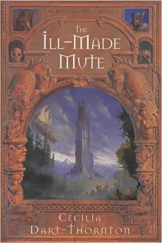 Ill-Made Mute: Part 1 of The Bitterbynde Trilogy by Cecilia Dart-Thornton FIRST EDITION