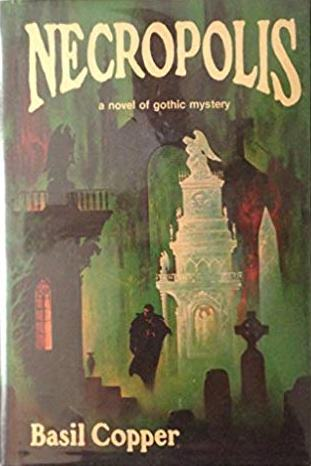 Necropolis: a novel of gothic mystery by Basil Copper [Arkham House First Edition]