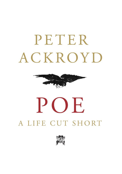 Poe: A Life Cut Short by Peter Ackroyd FIRST EDITION