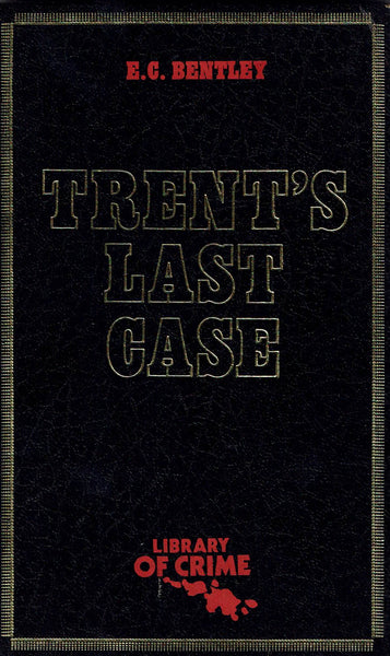 Trent's Last Case by E. C. Bentley [Library of Crime Series]