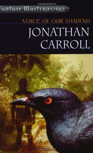 Voice of our Shadow [Fantasy Masterworks] by Jonathan Carroll