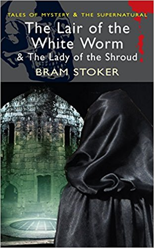 The Lair of the White Worm & The Lady of the Shroud (Tales of Mystery & The Supernatural) by Bram Stoker