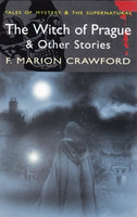 The Witch of Prague & Other Stories (Tales of Mystery & The Supernatural) by F. Marion Crawford