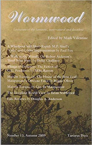 Wormwood: Literature of the fantastic, supernatural and decadent. Number 13, Autumn 2009 by Mark Valentine (ed)