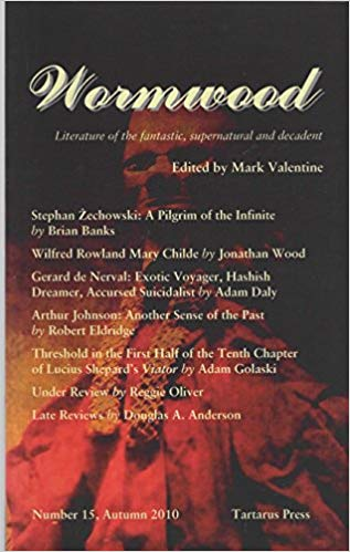 Wormwood: Literature of the fantastic, supernatural and decadent. Number 15, Autumn 2010 by Mark Valentine (ed)