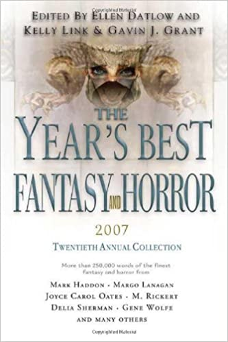 The Year's Best Fantasy and Horror 2007: 20th Annual Collection (Year's Best Fantasy & Horror) by by Ellen Datlow,Kelly Link, Gavin J. Grant (Eds)