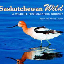 Saskatchewan Wild - by Robin and Arlene Karpan (Parkland Publishing)