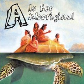 A is for Aboriginal - by Joseph MacLean (Sandhill Book Marketing)