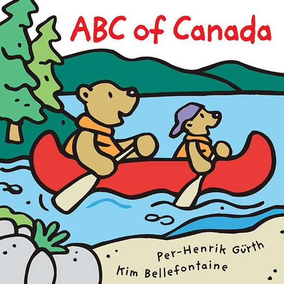 ABC of Canada - by Kim Bellefontaine and Per-Henrik Gürth (Kids Can Press)