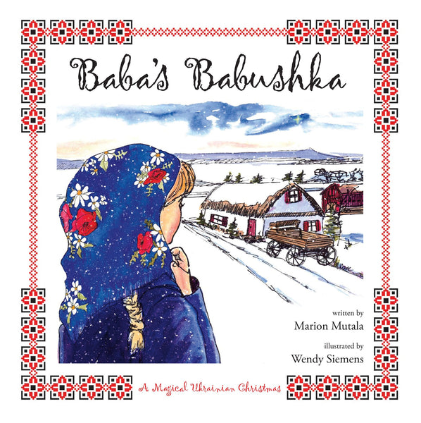 Baba's Babushka: A Magical Ukrainian Christmas - by Marion Mutala (Your Nickel's Worth Publishing)