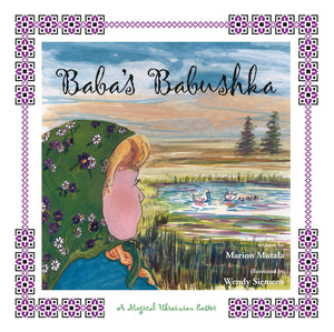 Baba's Babushka: A Magical Ukrainian Easter - by Marion Mutala (Your Nickel's Worth Publishing)