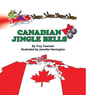 Canadian Jingle Bells - by Troy Townsin (Sandhill Book Marketing)