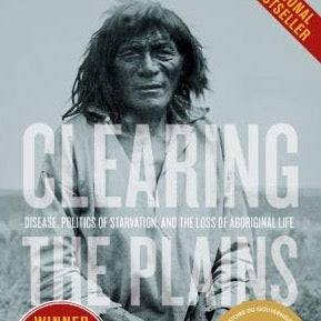 Clearing the Plains: Disease, Politics of Starvation, and the Loss of Aboriginal Life - James Daschuk (University of Regina Press)
