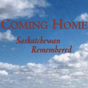 Coming Home: Saskatchewan Remembered - by Ron Evans (University of Toronto Press)