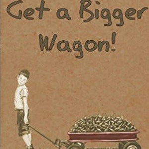 Get a Bigger Wagon! - by Maureen Haddock