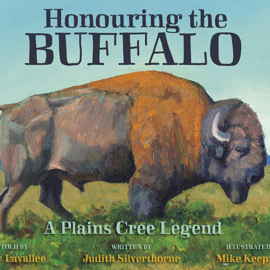Honouring the Buffalo - by Raymond Lavallee, Judith Silverthorne, &  Mike Keepness (Your Nickel's Worth Publishing)