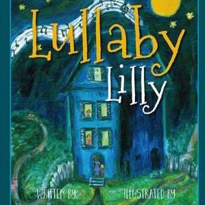 Lullaby Lilly - by Lauie Muirhead (Your Nickel's Worth Publishing)