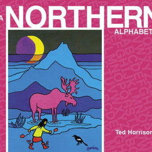 A Northern Alphabet - by Ted Harrison (Penguin Random House Publishing)