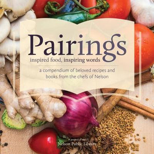 Pairings; Inspired Food, Inspiring Words: A Compendium of Beloved Recipes and Books from the Chefs of Nelson - (Sandhill Book Marketing)