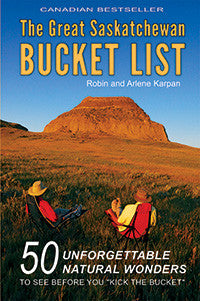 The Great Saskatchewan Bucket List - by Robin and Arlene Karpan (Parkland Publishing)