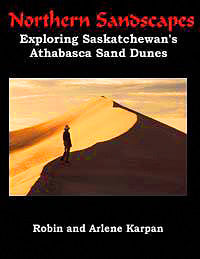 Northern Sandscapes - by Robin and Arlene Karpan (Parkland Publishing)