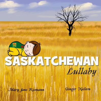 Saskatchewan Lullaby - by Mary Jane Riemann and P.L. McCarron (Sandhill Book Marketing)