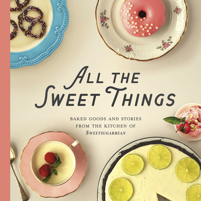 All the Sweet Things: Baked Goods and Stories from the Kitchen of SweetSugarBean - by Renée Kohlman