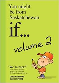 You Might from Saskatchewan If Vol.2 - by Carson Demmans and Jason Sylvestre (MacIntyre Purcell Publishing Inc.)