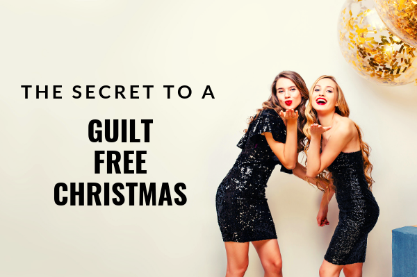You can totally have a Guilt Free Christmas and here's the secret