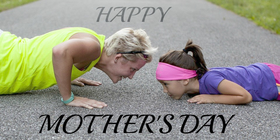 A GIFT FOR MOTHER'S DAY – 10 TIPS ON MAKING EXERCISE A REALITY!