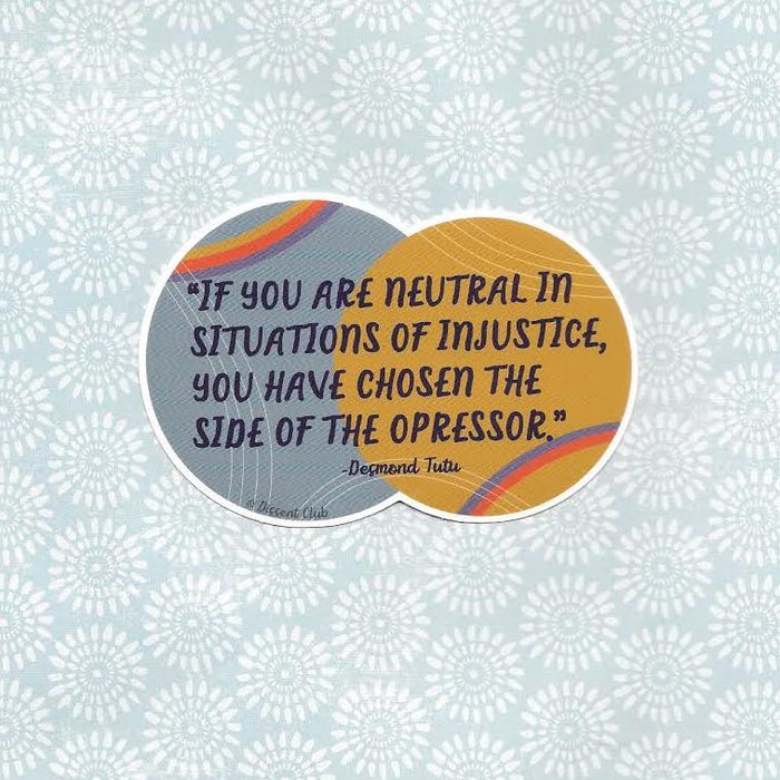 "Desmond Tutu ""If you are neutral..."" Social Justice Sticker"