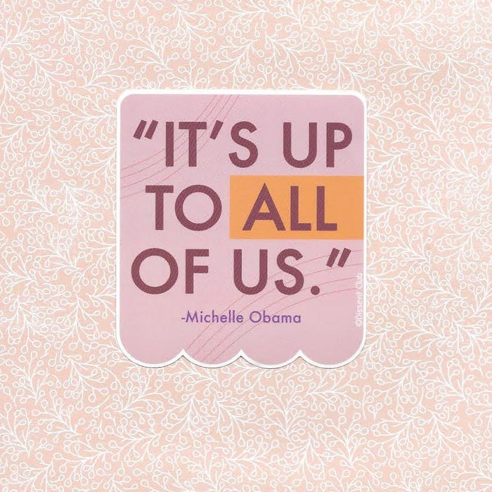 "Michelle Obama ""It's up to ALL of us"" Vinyl Sticker"