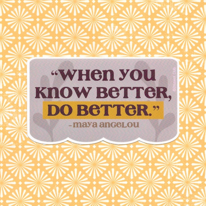 "Maya Angelou ""When you know better, do better"" Vinyl Sticker"