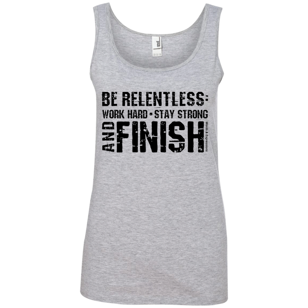 Be Relentless Stay Strong And Finish Womens Tank Top Words