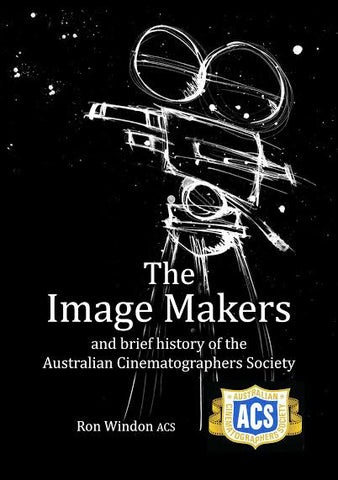 """The Image Makers"" by Ron Windon ACS (Softcover Edition)"