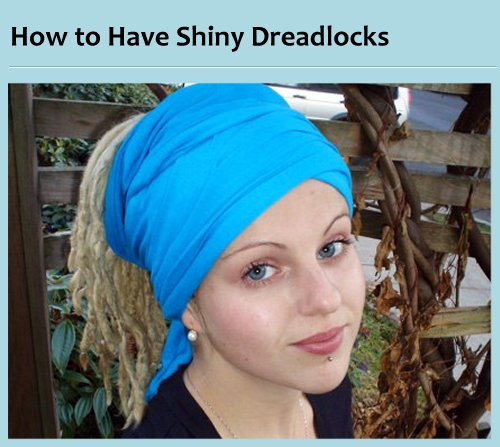 How to Have Shiny Dreadlocks... shine your dreads make them glossy