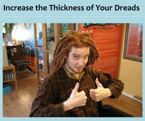 How to Increase the Thickness of Your Dreads, Making Your Dreadlocks Thicker