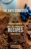 The PALEO Anti-Cook Book: Antihistamine & Anti-inflammatory Recipes for Health