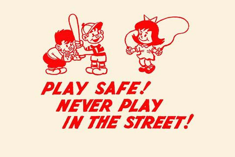 Play Safe! Never Play in the Street