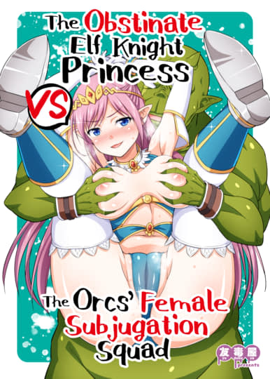 The Obstinate Elf Knight Princess VS The Orc's Ultimate Female Subjugation Squad