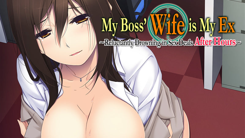 My Boss' Wife is My Ex ~Reluctantly Drowning in Sex Deals After Hours~