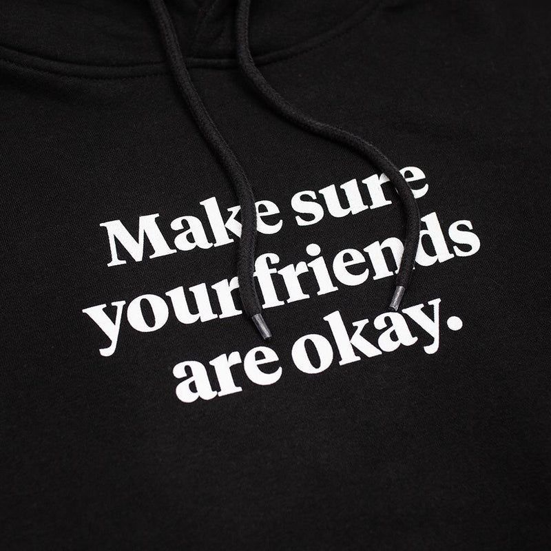 Make sure your friends are okay. Signature Hoodie