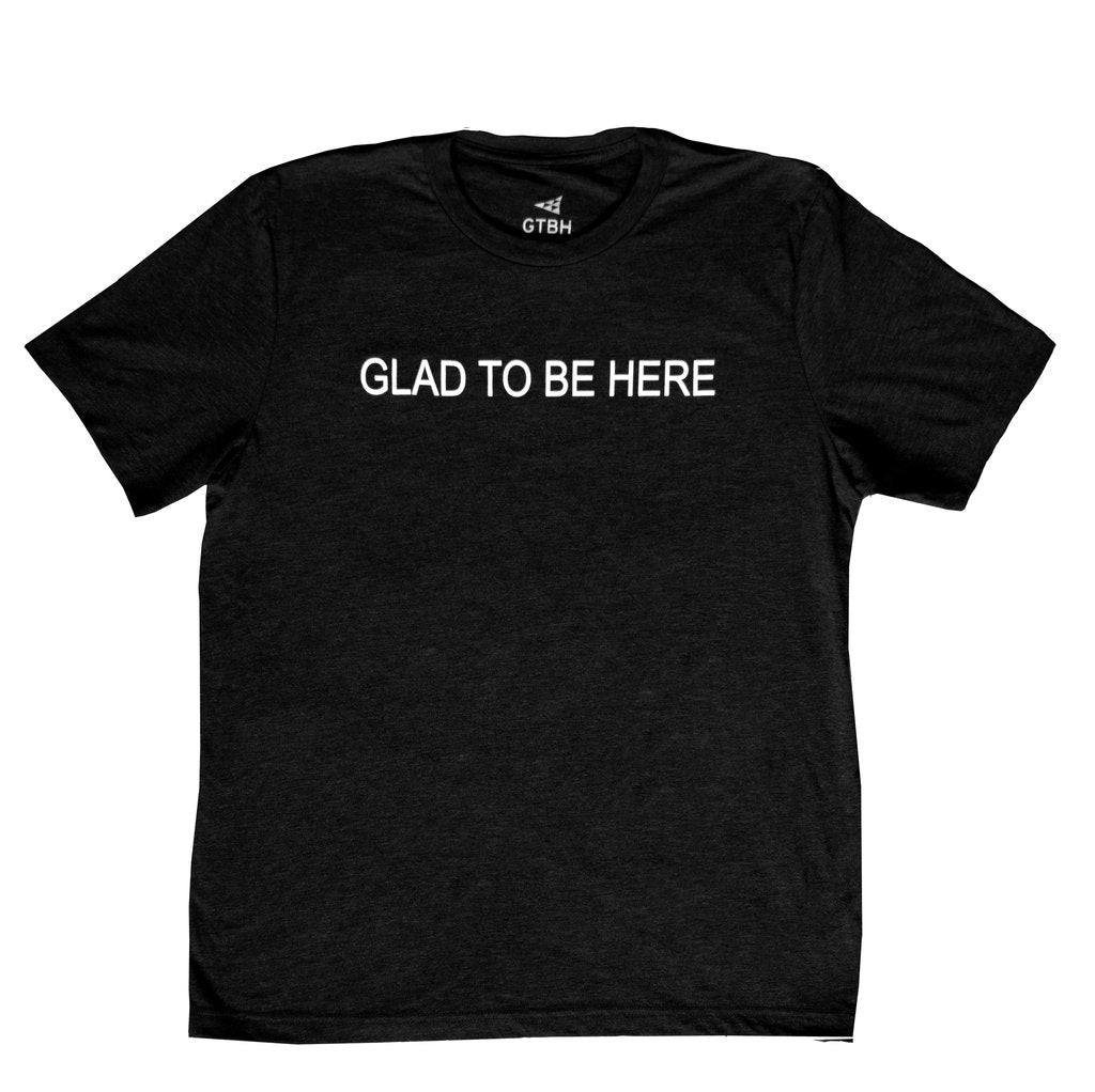 GLAD TO BE HERE ® T-Shirt Black